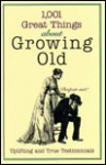 1001 Great Things About Growing Old: Uplifting and True Testimonials (Unwritten Classics) - Carol Publishing Group