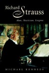 Richard Strauss: Man, Musician, Enigma - Michael Kennedy