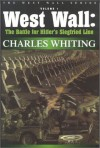 """West Wall: The Battle for Hitler's Siegfried Line September 1944-March 1945 (Charles Whiting """"""""West Wall"""""""" Series) - Charles Whiting"""