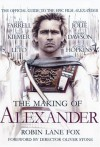 The Making of Alexander: The Official Guide to the Epic Film Alexander - Robin Lane Fox