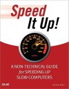 Speed It Up!: A Non-Technical Guide for Speeding Up Slow Computers - Michael Miller