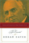 The Essential Edgar Cayce - Mark A. Thurston