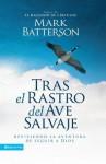 Tras El Rastro del Ave Salvaje: Reviviendo La Aventura de Seguir a Dios - Mark Batterson