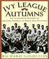 Ivy League Autumns: An Illustrated History of College Football's Grand Old Rivalries - Richard Goldstein