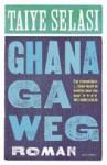 Ghana ga weg - Taiye Selasi, Auke Leistra