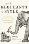 The Elephants of Style: A Trunkload of Tips on the Big Issues and Gray Areas of Contemporary American English - Bill Walsh