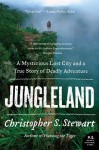 Jungleland: A Mysterious Lost City and a True Story of Deadly Adventure - Christopher S. Stewart