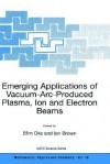 Emerging Applications of Vacuum-ARC-Produced Plasma, Ion and Electron Beams - Efim Oks, Ian Brown