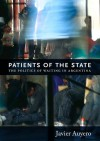 Patients of the State: The Politics of Waiting in Argentina - Javier Auyero