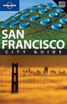 Lonely Planet San Francisco City Guide - Alison Bing, John Vlahides, Lonely Planet