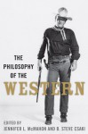 The Philosophy of the Western (The Philosophy of Popular Culture) - Jennifer L. McMahon, B. Steve Csaki
