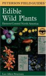 A Field Guide to Edible Wild Plants: Eastern and central North America (Peterson Field Guides) - Lee Allen Peterson, Roger Tory Peterson