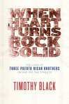 When a Heart Turns Rock Solid: The Lives of Three Puerto Rican Brothers On and Off the Streets - Timothy Black