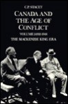 Canada and the Age of Conflict: A History of Canadian External Policies, Volume 2: 1921-1948 The Mackenzie King Era - Charles Perry Stacey