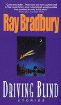 Driving Blind: Stories - Ray Bradbury