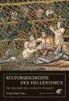 Kulturgeschichte des Hellenismus. Von Alexander dem Großen bis Kleopatra - Gregor Weber