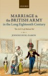 Marriage and the British Army in the Long Eighteenth Century: 'The Girl I Left Behind Me' - JENNINE HURL-EAMON