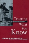 Trusting What You Know: The High Stakes of Classroom Relationships - Miriam Raider-Roth, Carol Gilligan