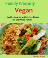 Family Friendly Vegan: Healthy Low-fat and Fat-free Dishes for the Whole Family - Carolyn Argyle