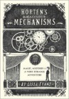 Horten's Miraculous Mechanisms: Magic, Mystery, and a Very Strange Adventure - Lissa Evans