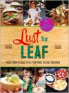 Lust for Leaf: Vegetarian Noshes, Bashes, and Everyday Great Eats--The Hot Knives Way - Alex Brown, Evan George