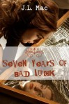 Seven Years of Bad Luck - J.L. Mac