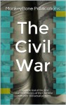 The Civil War: Complete text of the best narrative history of the Civil War with over 100 actual pictures - MonkeyBone Publications