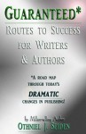 Guaranteed Routes to Success for Writers & Authors A road map through today's dramatic changes in publishing! - Othniel J. Seiden