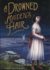 A Drowned Maiden's Hair: A Melodrama - Laura Amy Schlitz