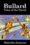 Bullard: Tales of the Patrol - Malcolm Jameson