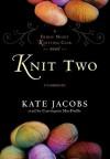 Knit Two: A Friday Night Knitting Club Novel - Kate Jacobs, Carrington MacDuffie
