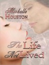 The Life Not Lived - Michelle Houston
