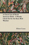A Check List of North American Birds - A Handy Check List for the Keen Bird Watcher - Elliott Coues