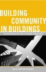 Building Community in Buildings: The Design and Culture of Dynamic Workplaces - Jana M. Kemp, Ken Baker
