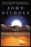 The Magic Journey: A Novel - John Nichols