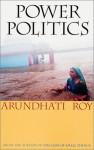Power Politics - Arundhati Roy