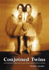 Conjoined Twins: An Historical, Biological and Ethical Issues Encyclopedia - Christine Quigley