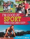 I'm Good At: Sport What Job Can I Get? - Richard Spilsbury