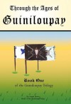Through the Ages of Guiniloupay: Book One of the Guiniloupay Trilogy - Joseph Brown
