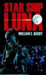 Star Ship Luna - William C. Hardy