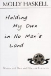 Holding My Own in No Man's Land: Women and Men and Film and Feminists - Molly Haskell