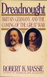Dreadnought: Britain, Germany and the Coming of the Great War - Robert K. Massie