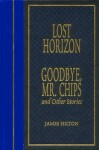 Lost Horizon, GoodBye, Mr. Chips and Other Stories - James Hilton