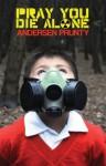 Pray You Die Alone: Horror Stories - Andersen Prunty