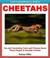 Learn to Read Books for Children: Cheetahs - Fun and Fascinating Facts and Pictures About These Elegant & Graceful Animals (Kids Educational Books) - Andrew Miller, Teaching Kids to Read Institute