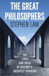 The Great Philosophers: The Lives and Ideas of History's Greatest Thinkers. Stephen Law - Stephen Law