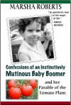 Confessions of an Instinctively Mutinous Baby Boomer and her Parable of the Tomato Plant - Marsha Roberts