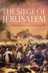The Siege of Jerusalem: Crusade and Conquest in 1099 - Conor Kostick