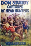 Don Sturdy Captured by Head Hunters or, Adrift in the Wilds of Borneo - Victor Appleton, Walter S. Rogers