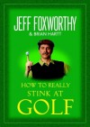 How to Really Stink at Golf - Jeff Foxworthy, Brian Hartt